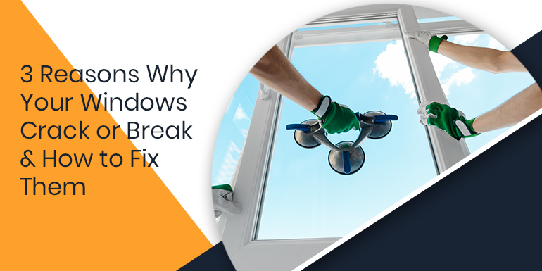 3 Reasons Why Your Windows Crack or Break & How To Fix Them