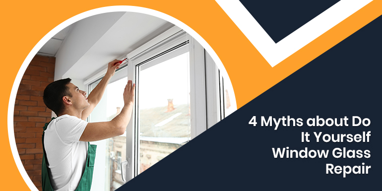 4 Myths about Do It Yourself Window Glass Repair